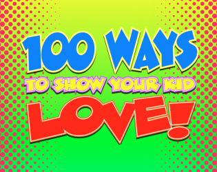 100 Ways to Show Your Kids LOVE!